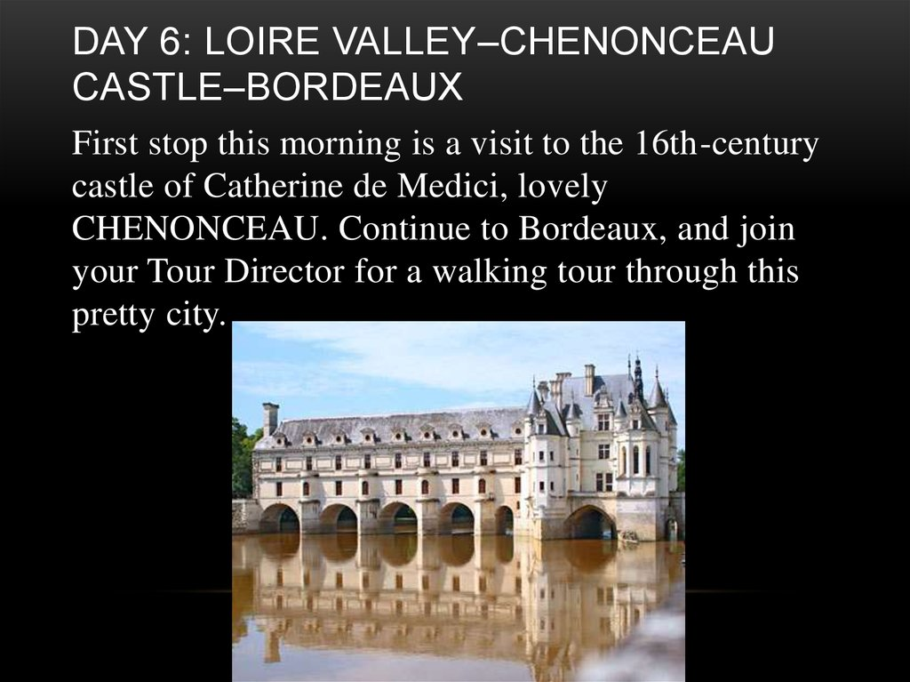 Day 6: Loire Valley–Chenonceau Castle–Bordeaux
