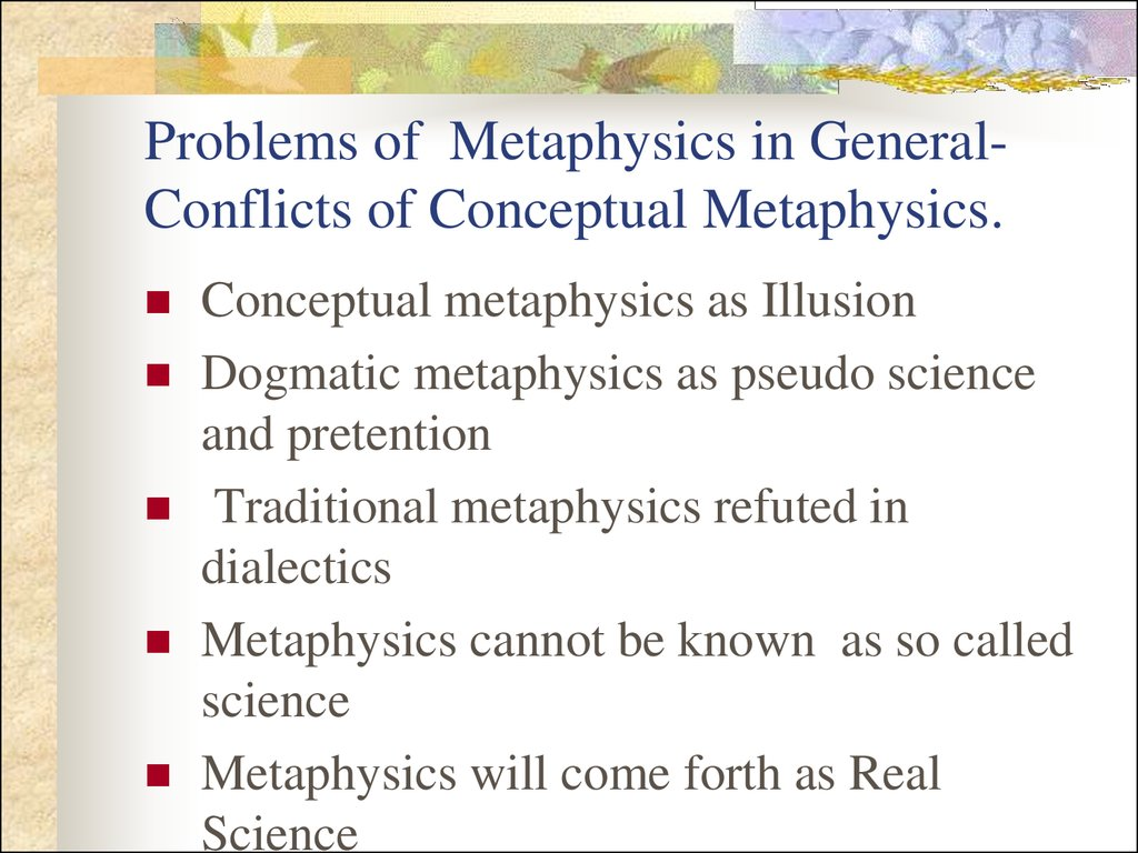 Problems of Metaphysics in General- Conflicts of Conceptual Metaphysics.