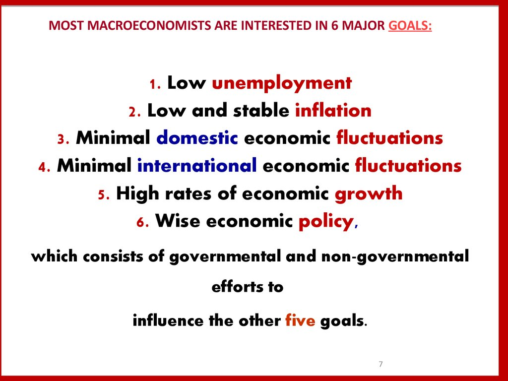 MOST MACROECONOMISTS ARE INTERESTED IN 6 MAJOR GOALS: