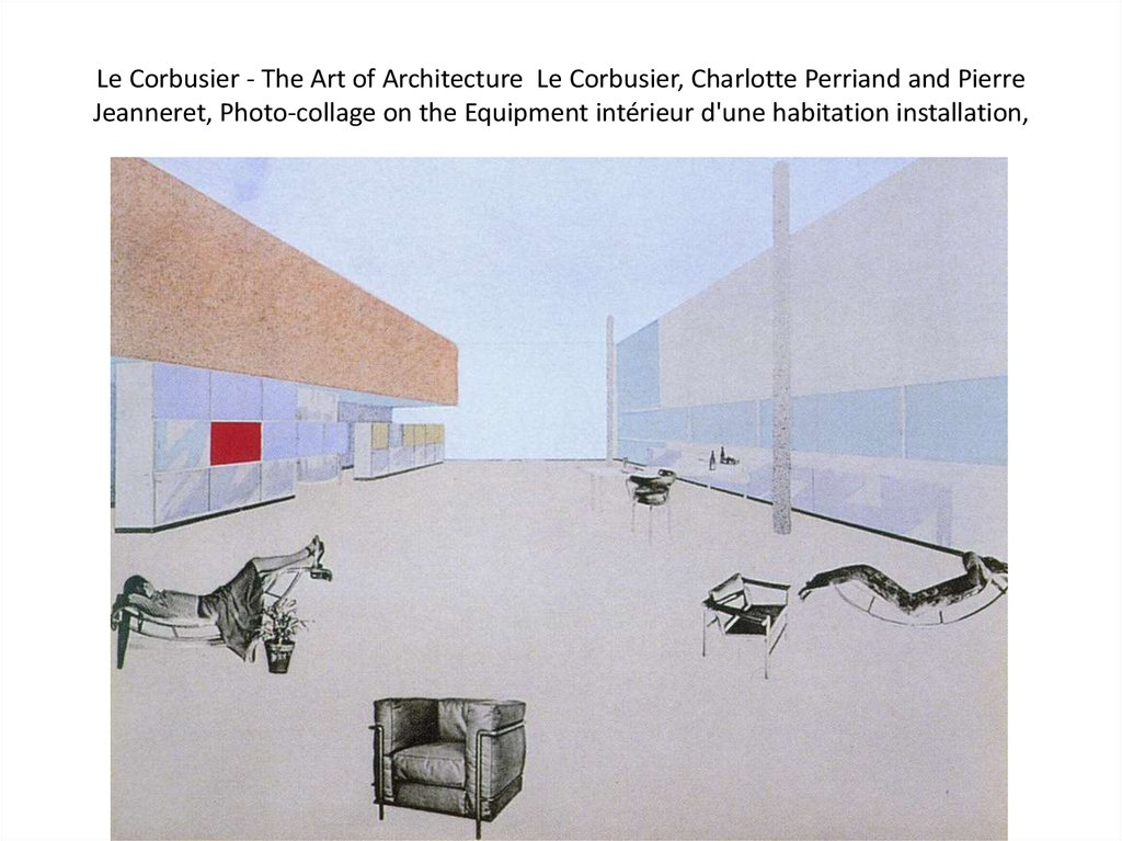 Le Corbusier - The Art of Architecture  Le Corbusier, Charlotte Perriand and Pierre Jeanneret, Photo-collage on the Equipment
