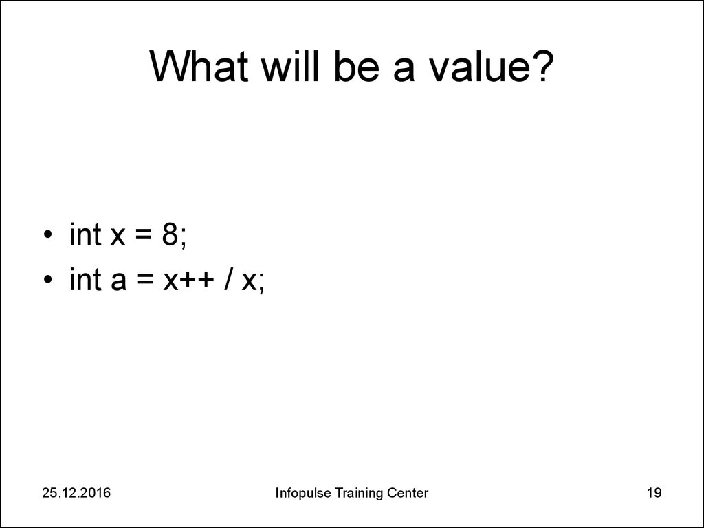 What will be a value?