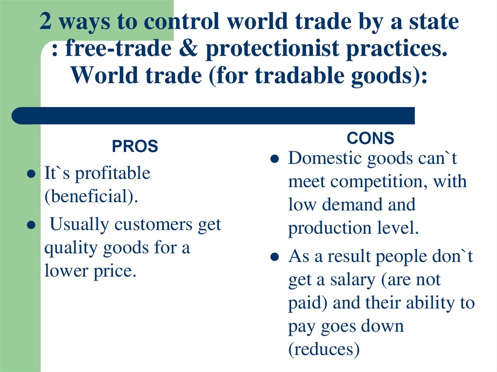 2 ways to control world trade by a state : free-trade & protectionist practices. World trade (for tradable goods):