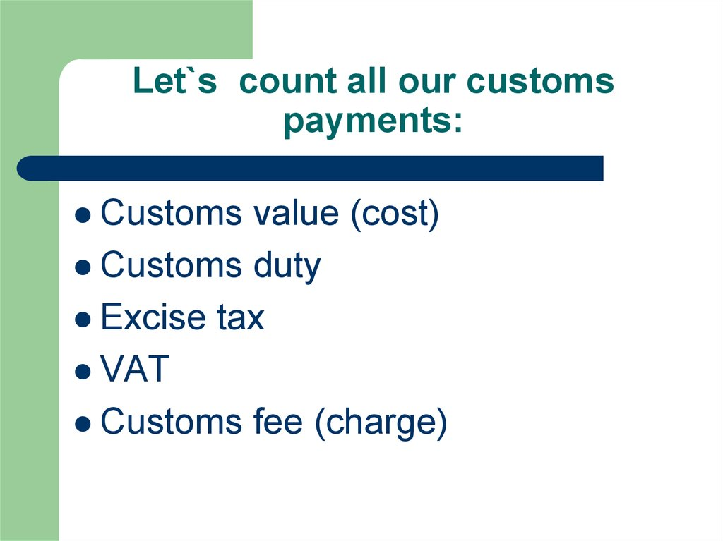 Let`s count all our customs payments:
