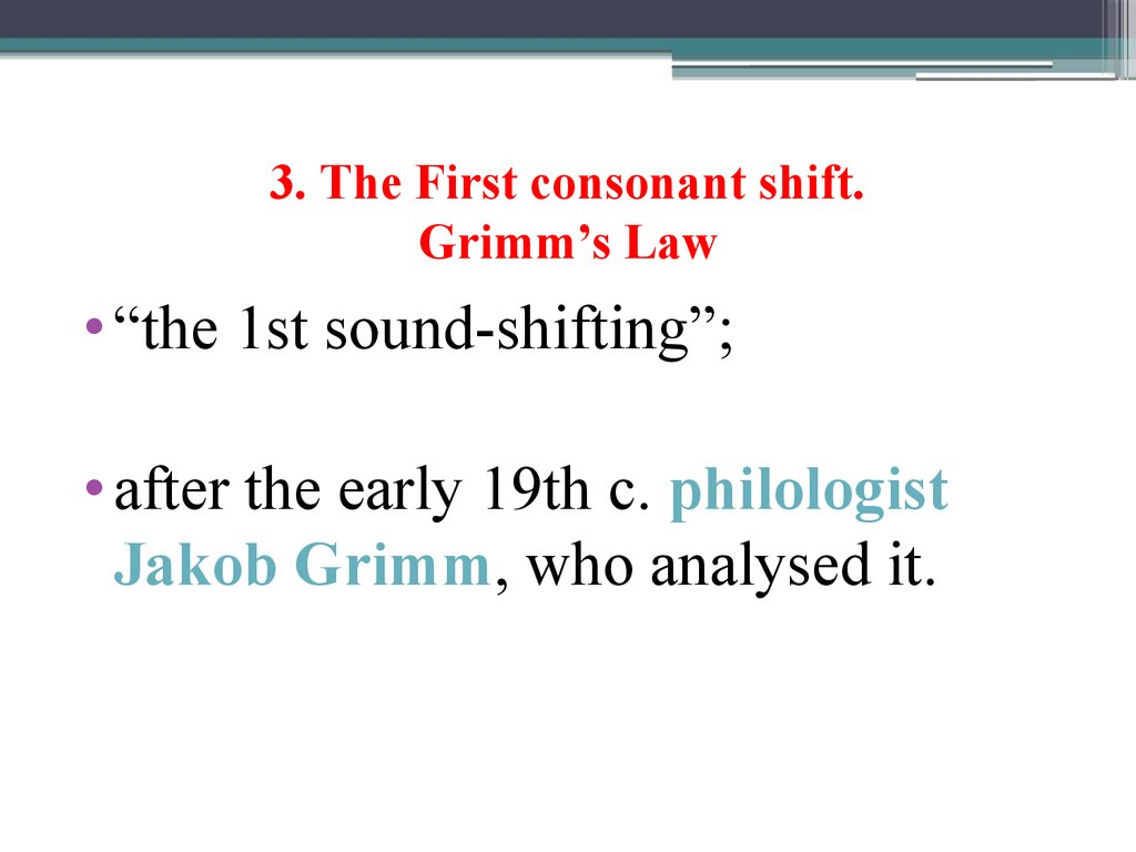 3. The First consonant shift. Grimm's Law