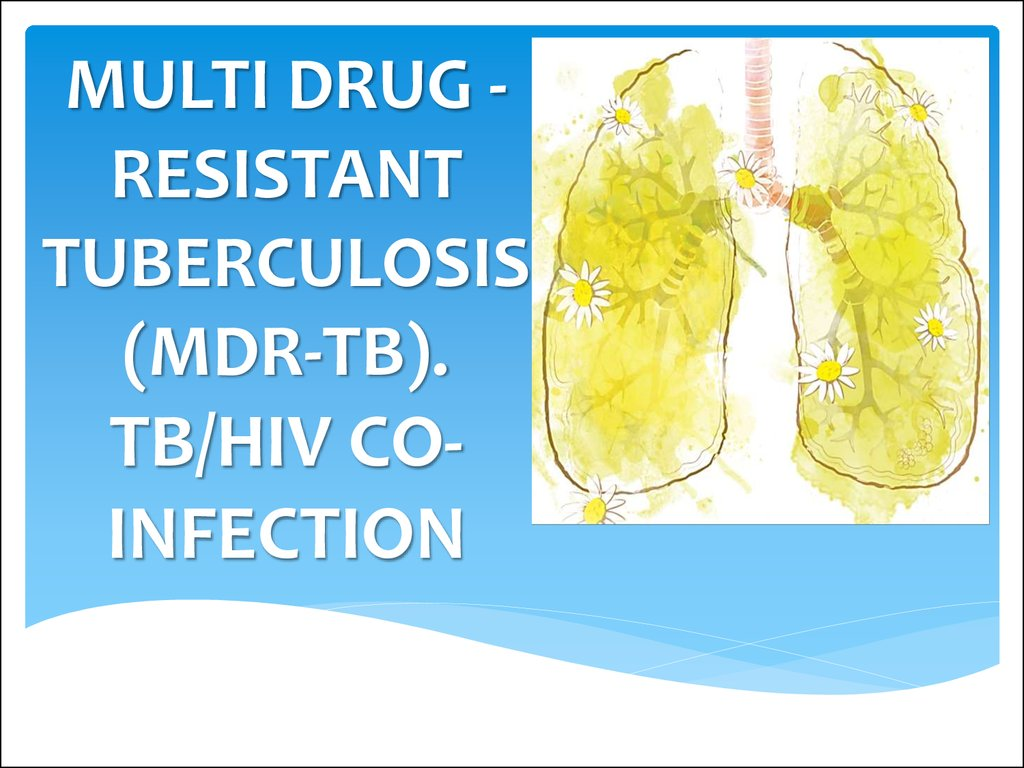 MULTI DRUG -RESISTANT TUBERCULOSIS (MDR-TB). TB/HIV CO-INFECTION