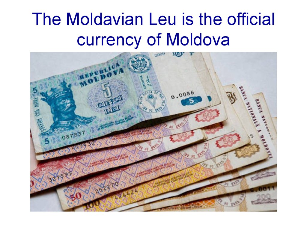The Moldavian Leu is the official currency of Moldova
