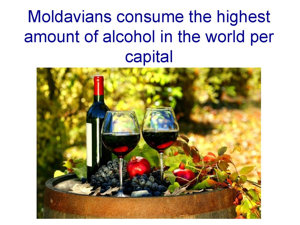 Moldavians consume the highest amount of alcohol in the world per capital