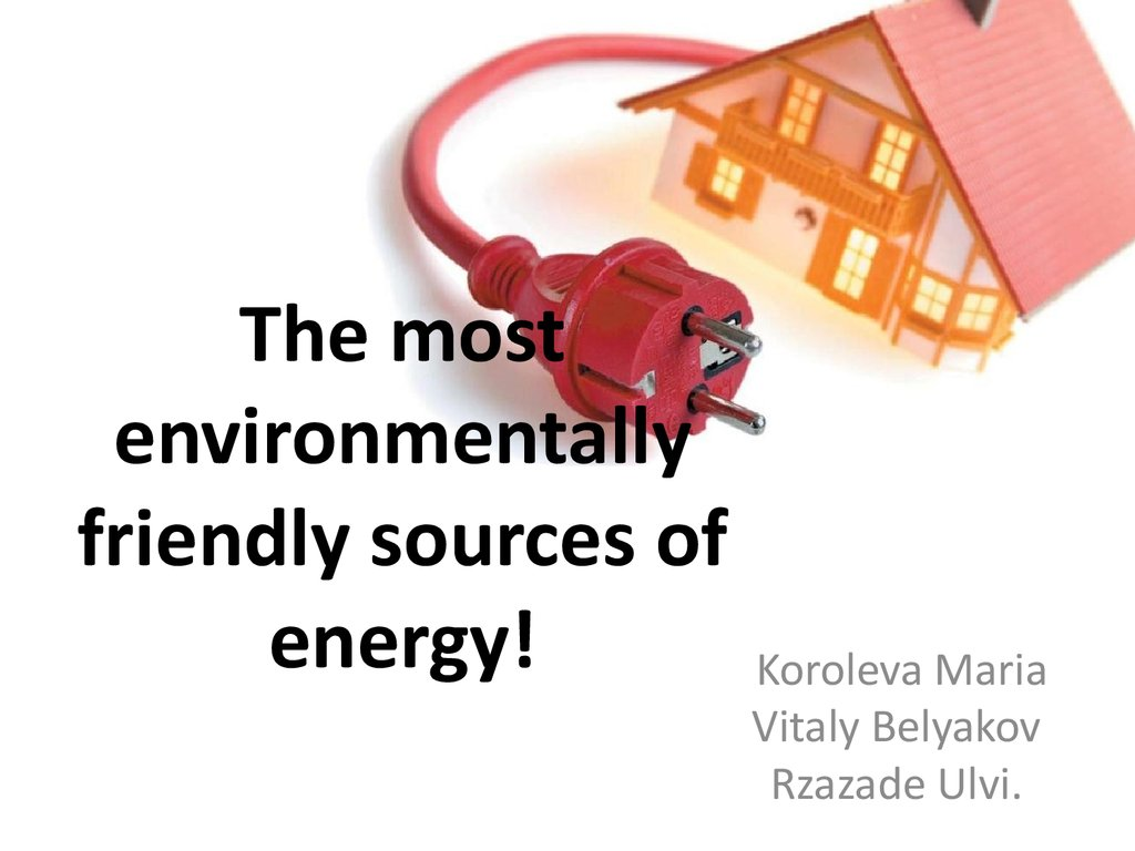The most environmentally friendly sources of energy!