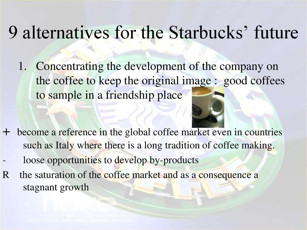 starbucks future development Starbucks has developed a mission statement that includes cultural development, innovation, high performance and accountability as elements of the company's values.