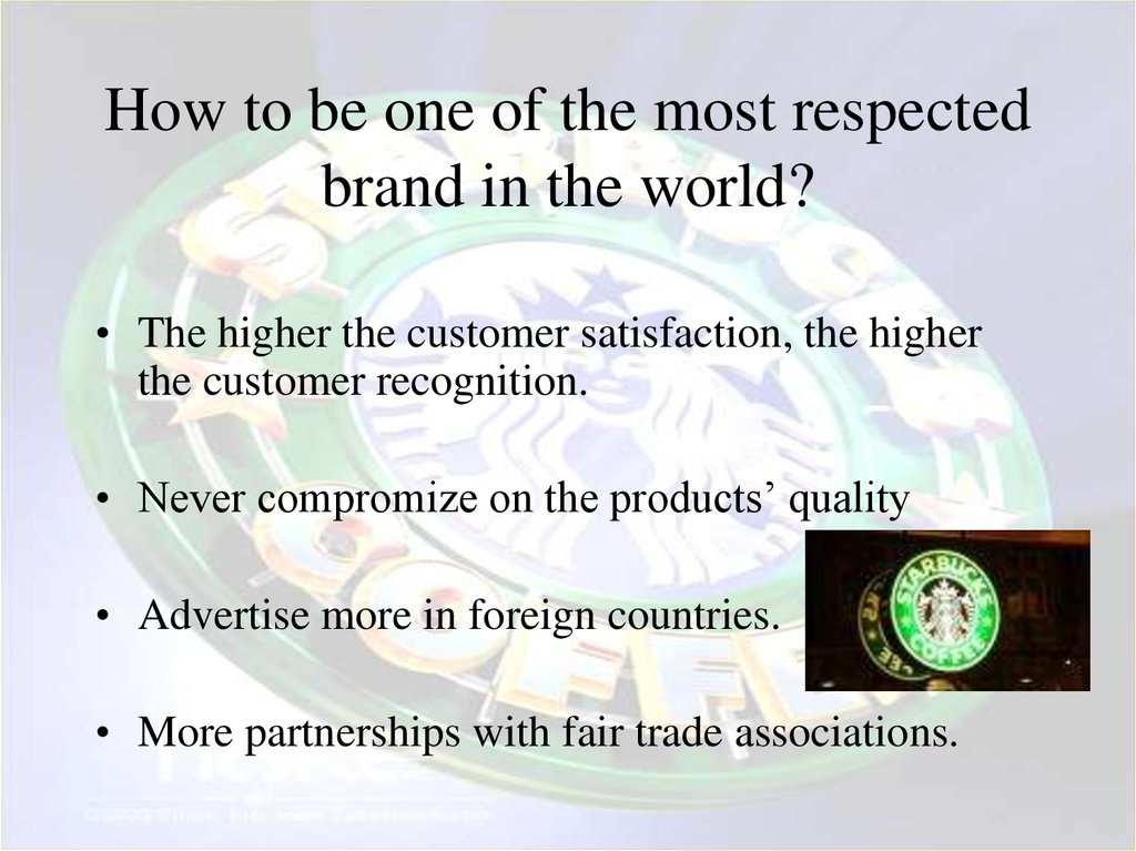 How to be one of the most respected brand in the world?