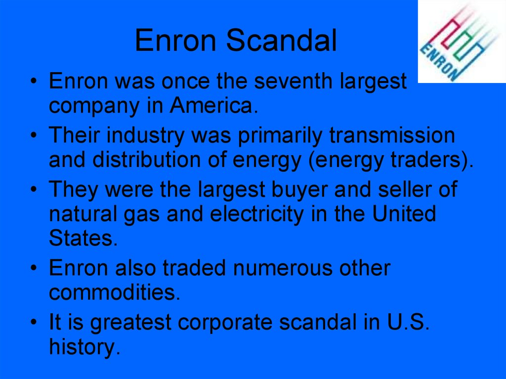 enron scandal and enron representatives Enron scandal ethics is a system of moral principles the society depends on ethics from people, companies and the government in order for a civilized world enron  being the ambitious company and profit hungry corporation expanded into new areas besides gas pipelines at an alarming rate.