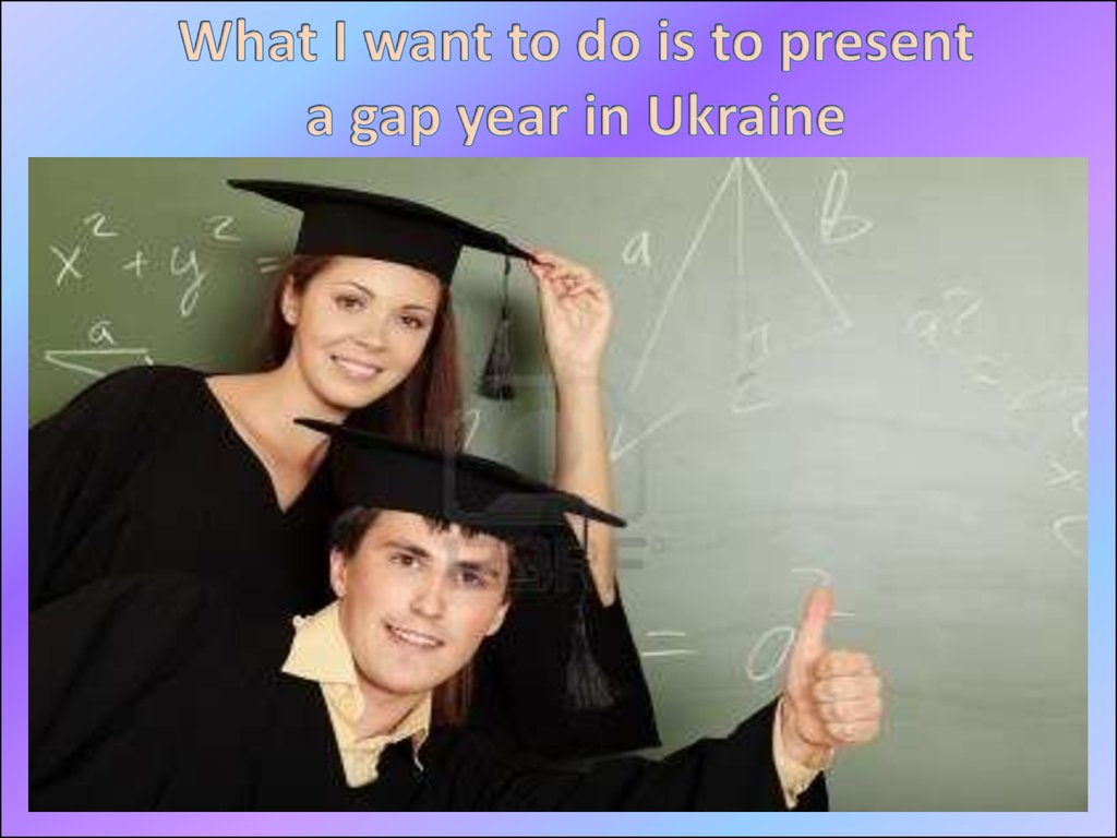 What I want to do is to present a gap year in Ukraine