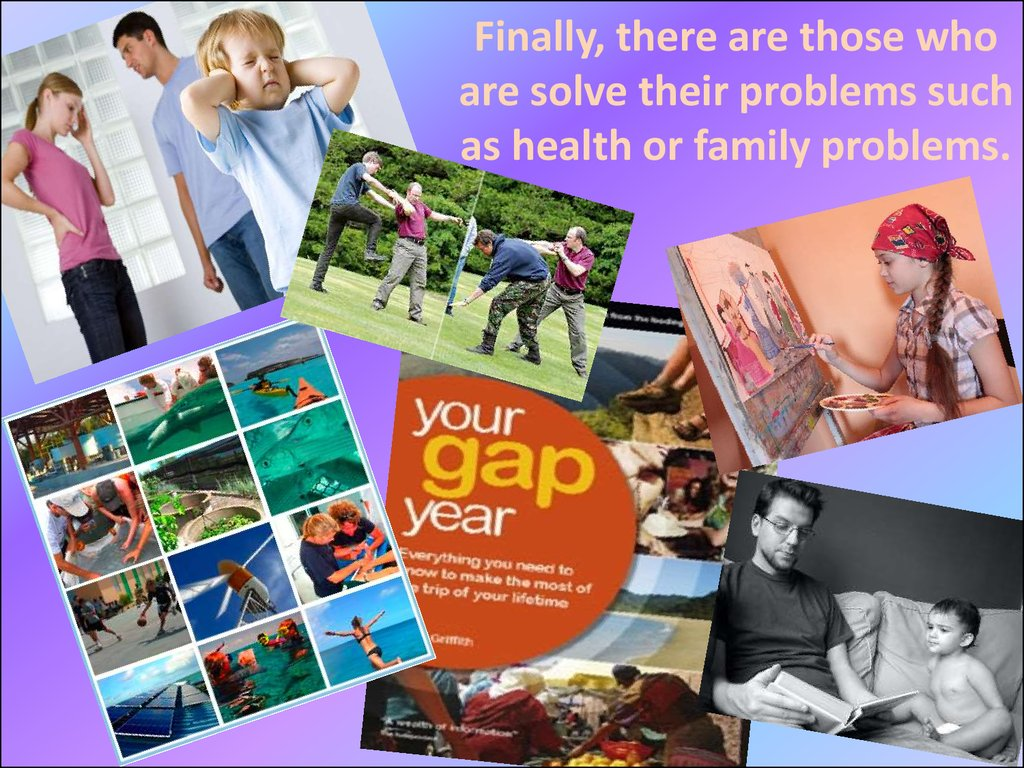 Finally, there are those who are solve their problems such as health or family problems.