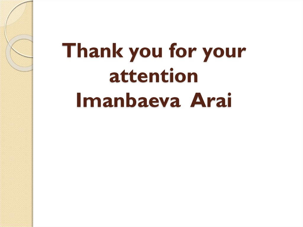 Thank you for your attention Imanbaeva Arai