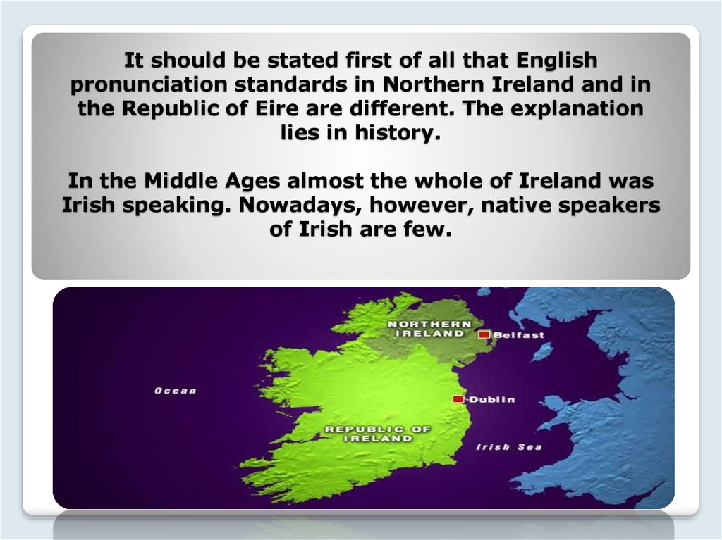 It should be stated first of all that English pronunciation standards in Northern Ireland and in the Republic of Eire are