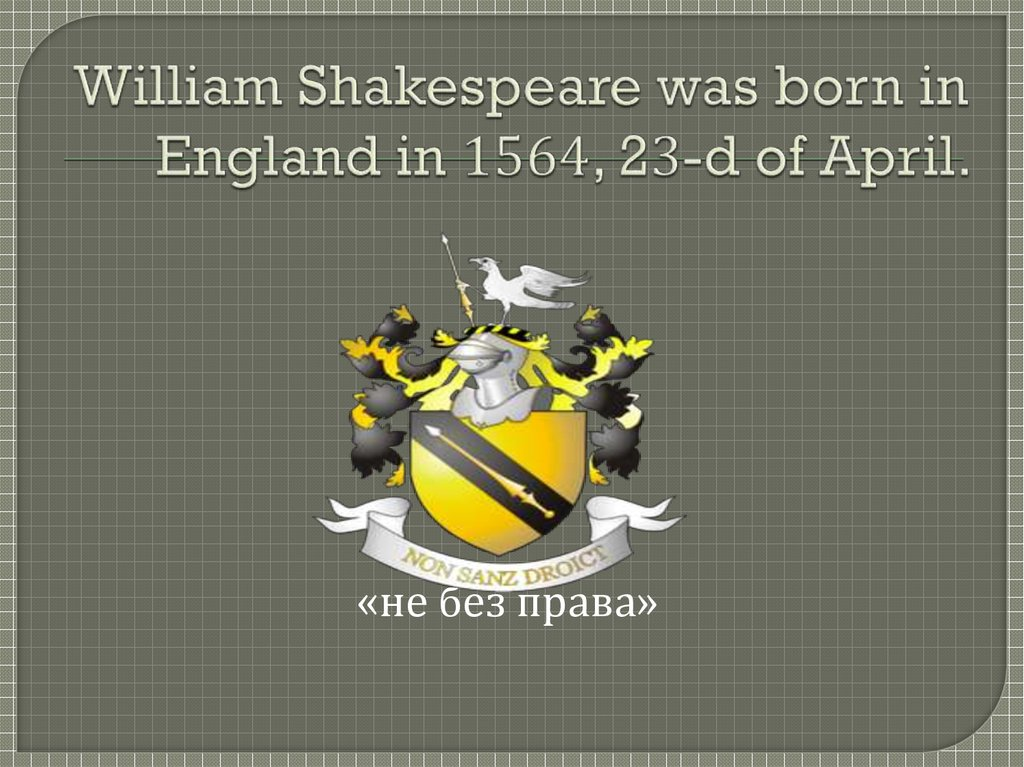 William Shakespeare was born in England in 1564, 23-d of April.