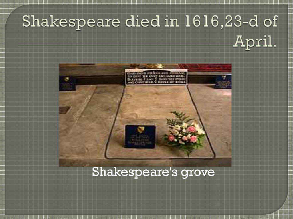 Shakespeare died in 1616,23-d of April.