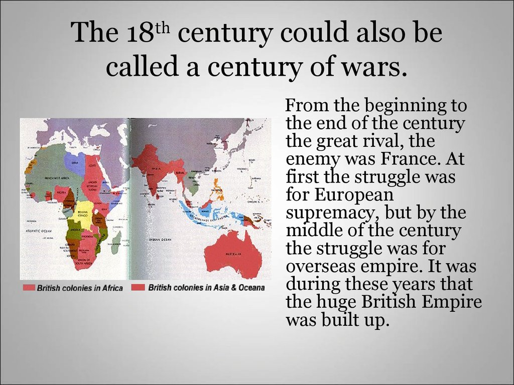 The 18th century could also be called a century of wars.