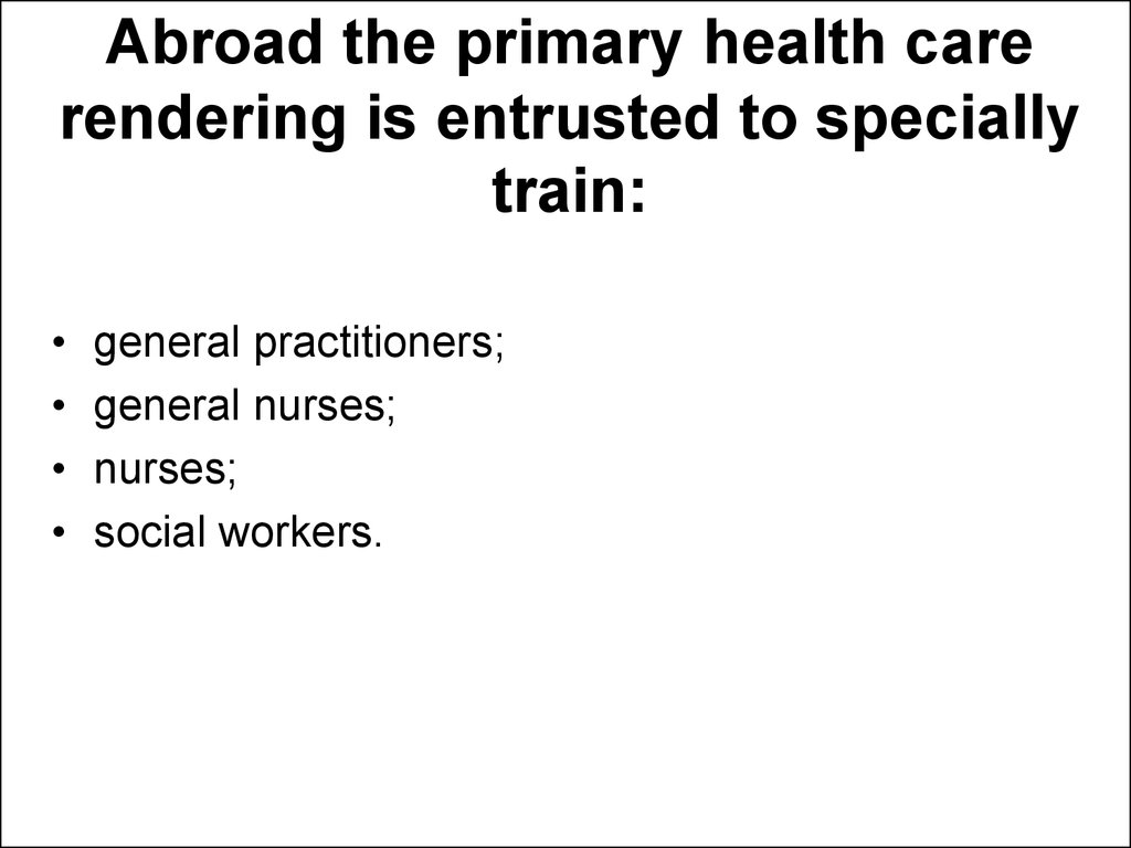 Abroad the primary health care rendering is entrusted to specially train: