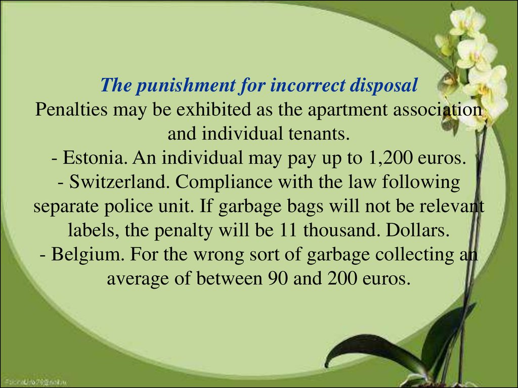 The punishment for incorrect disposal Penalties may be exhibited as the apartment association and individual tenants. - Estonia. An individual may pay up to 1,200 euros. - Switzerland. Compliance with the law following separate police unit. If garbage bag