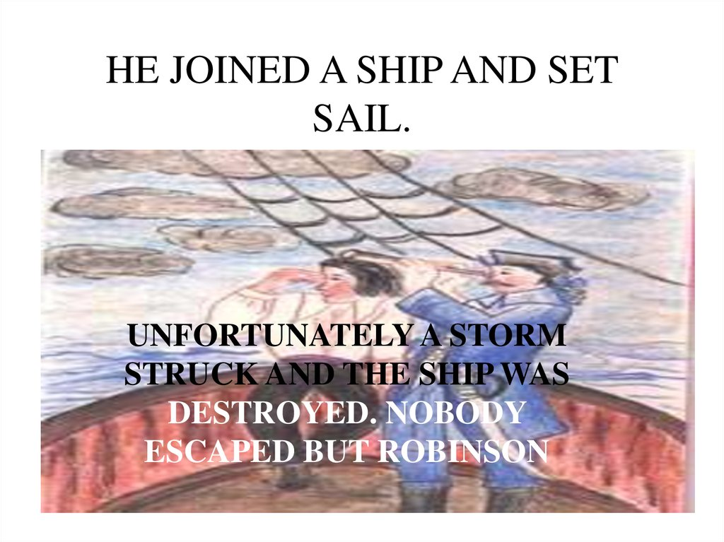 HE JOINED A SHIP AND SET SAIL.