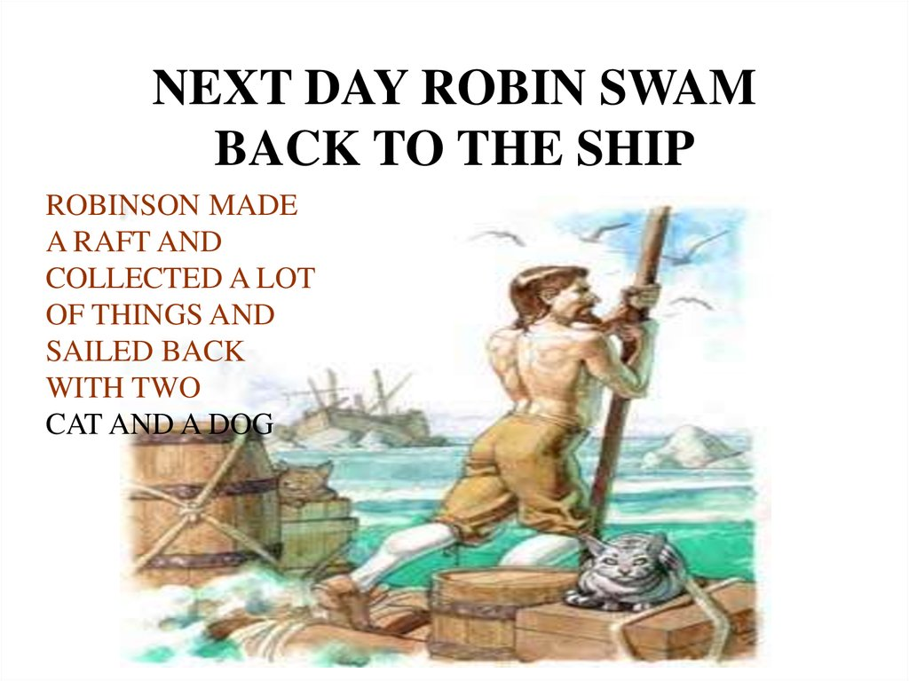 NEXT DAY ROBIN SWAM BACK TO THE SHIP