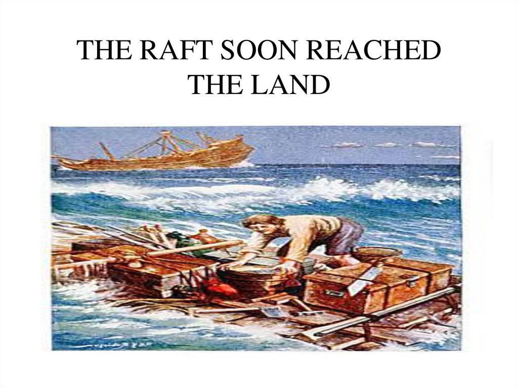 THE RAFT SOON REACHED THE LAND