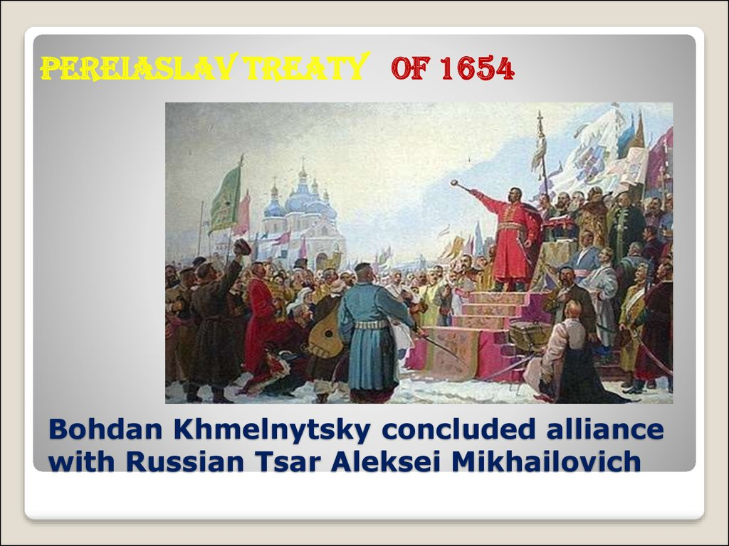 Bohdan Khmelnytsky concluded alliance with Russian Tsar Aleksei Mikhailovich