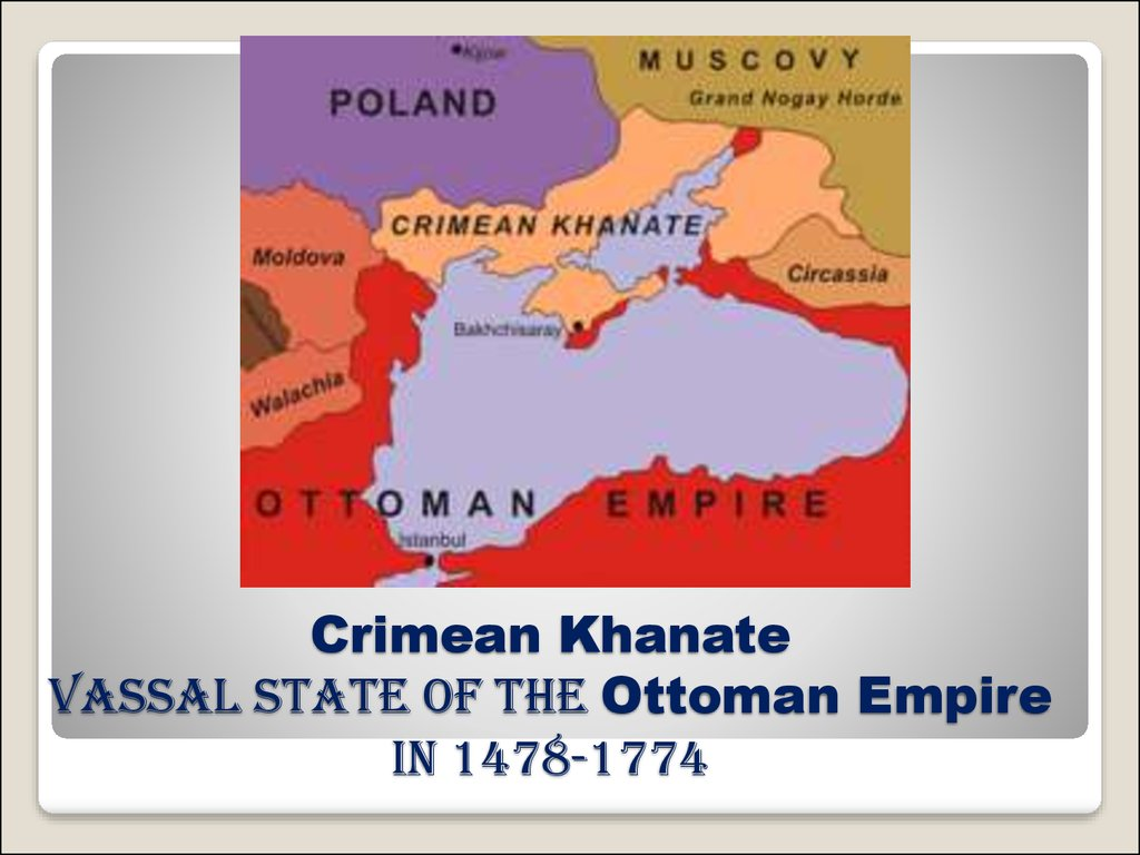 Crimean Khanate Vassal state of the Ottoman Empire in 1478-1774