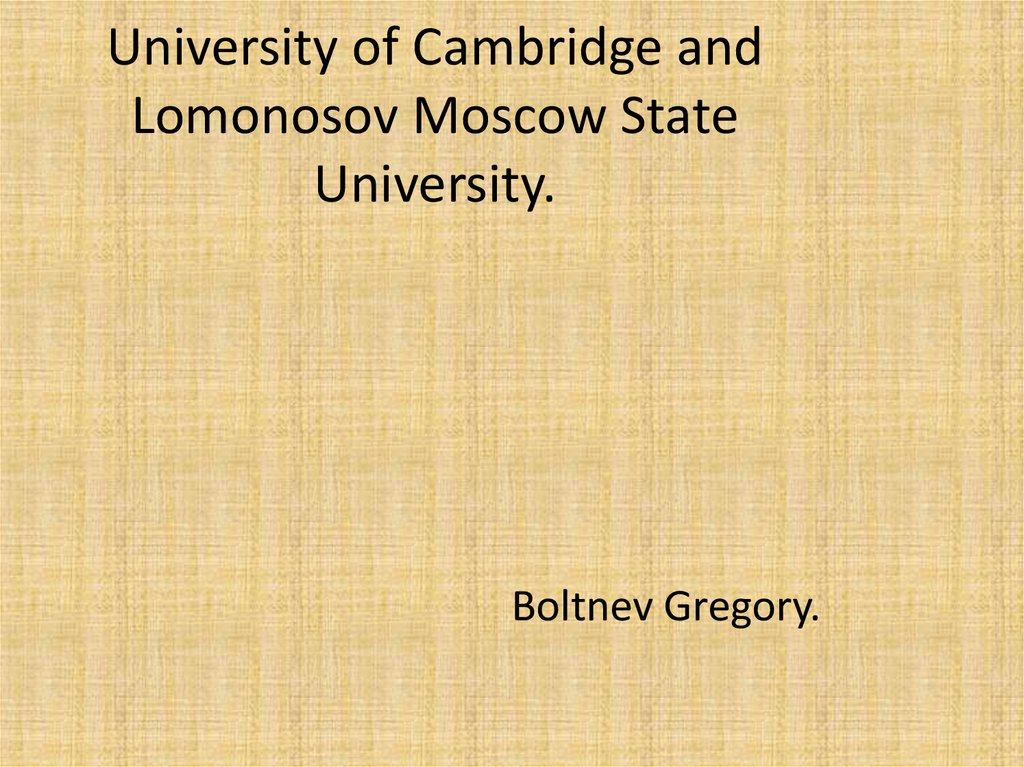 University of Cambridge and Lomonosov Moscow State University.