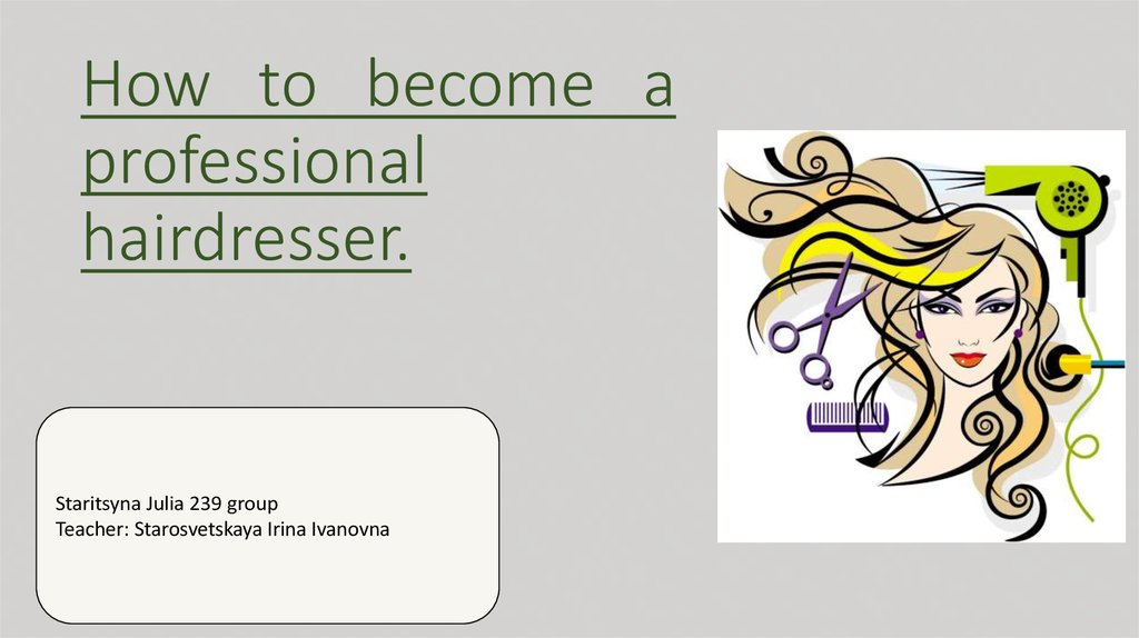How to become a professional hairdresser.