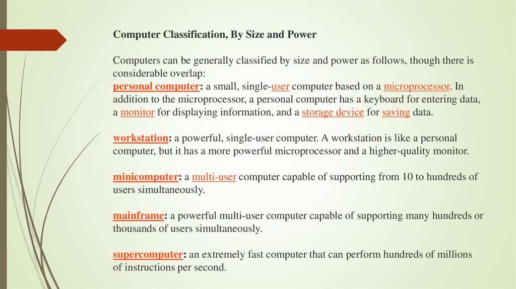 Computer Classification, By Size and Power Computers can be generally classified by size and power as follows, though there is