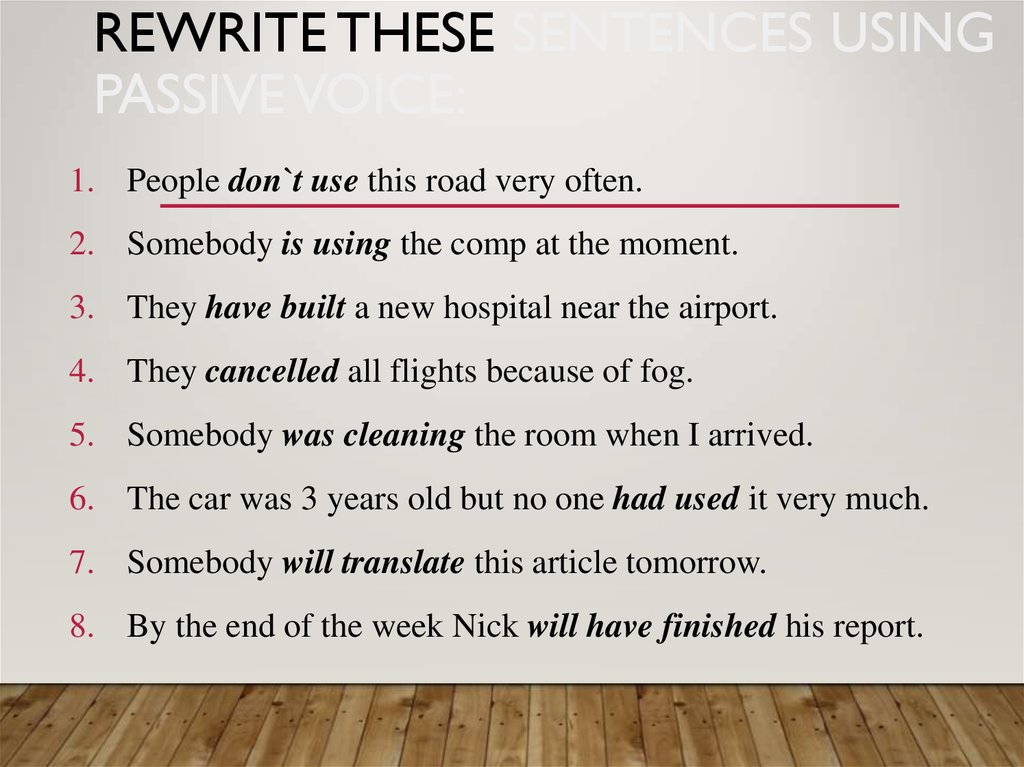 Rewrite these sentences using Passive voice: