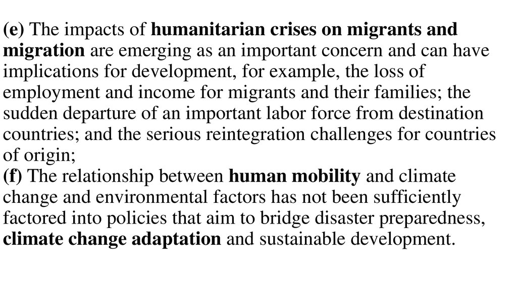 (e) The impacts of humanitarian crises on migrants and migration are emerging as an important concern and can have implications for development, for example, the loss of employment and income for migrants and their families; the sudden departure of an imp