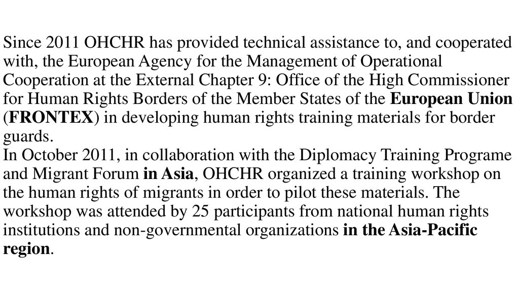 Since 2011 OHCHR has provided technical assistance to, and cooperated with, the European Agency for the Management of Operational Cooperation at the External Chapter 9: Office of the High Commissioner for Human Rights Borders of the Member States of the E