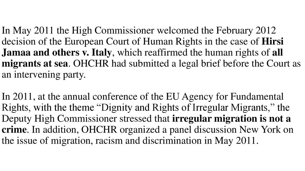 In May 2011 the High Commissioner welcomed the February 2012 decision of the European Court of Human Rights in the case of Hirsi Jamaa and others v. Italy, which reaffirmed the human rights of all migrants at sea. OHCHR had submitted a legal brief before