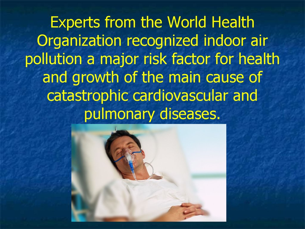 Experts from the World Health Organization recognized indoor air pollution a major risk factor for health and growth of the main cause of catastrophic cardiovascular and pulmonary diseases.