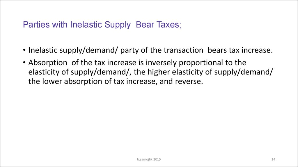 Parties with Inelastic Supply Bear Taxes;