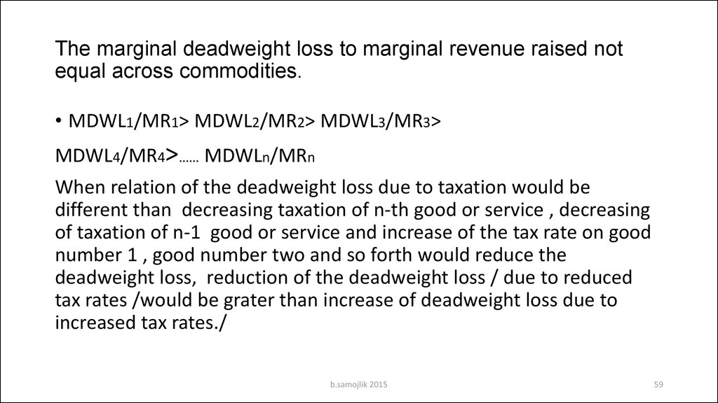 The marginal deadweight loss to marginal revenue raised not equal across commodities.