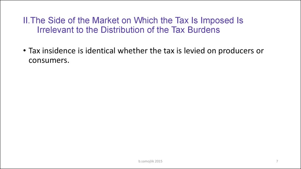 II.The Side of the Market on Which the Tax Is Imposed Is Irrelevant to the Distribution of the Tax Burdens