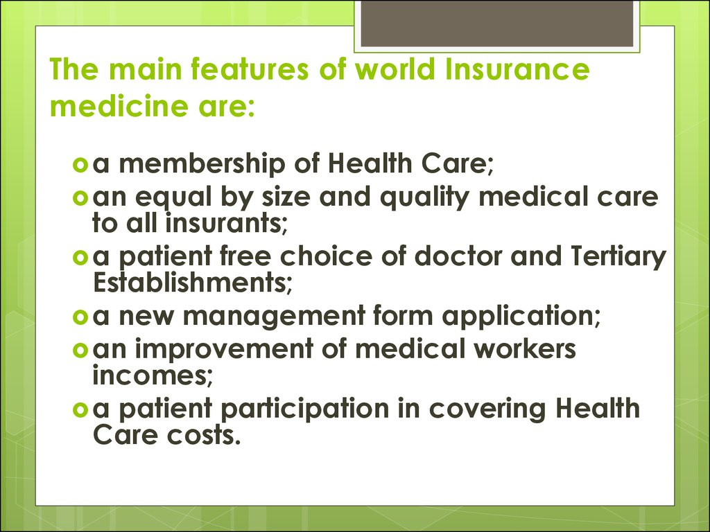 The main features of world Insurance medicine are: