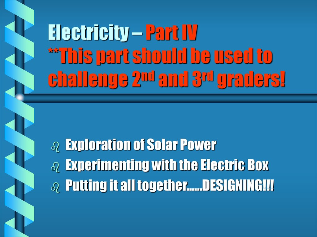 Electricity – Part IV **This part should be used to challenge 2nd and 3rd graders!