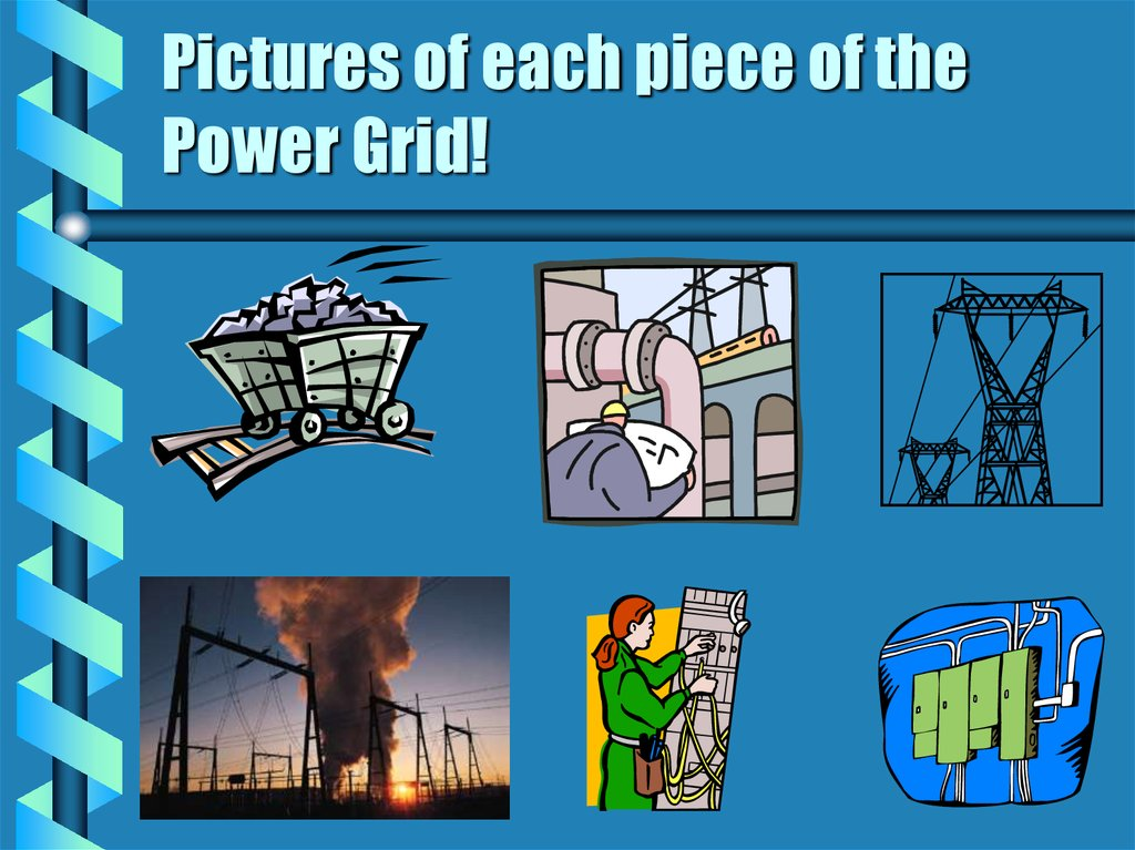 Pictures of each piece of the Power Grid!