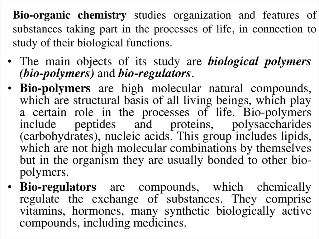 Bio-organic chemistry studies organization and features of substances taking part in the processes of life, in connection to