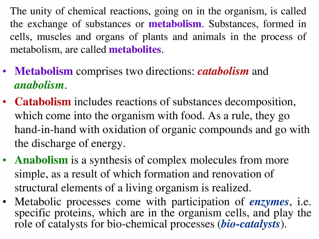 The unity of chemical reactions, going on in the organism, is called the exchange of substances or metabolism. Substances,