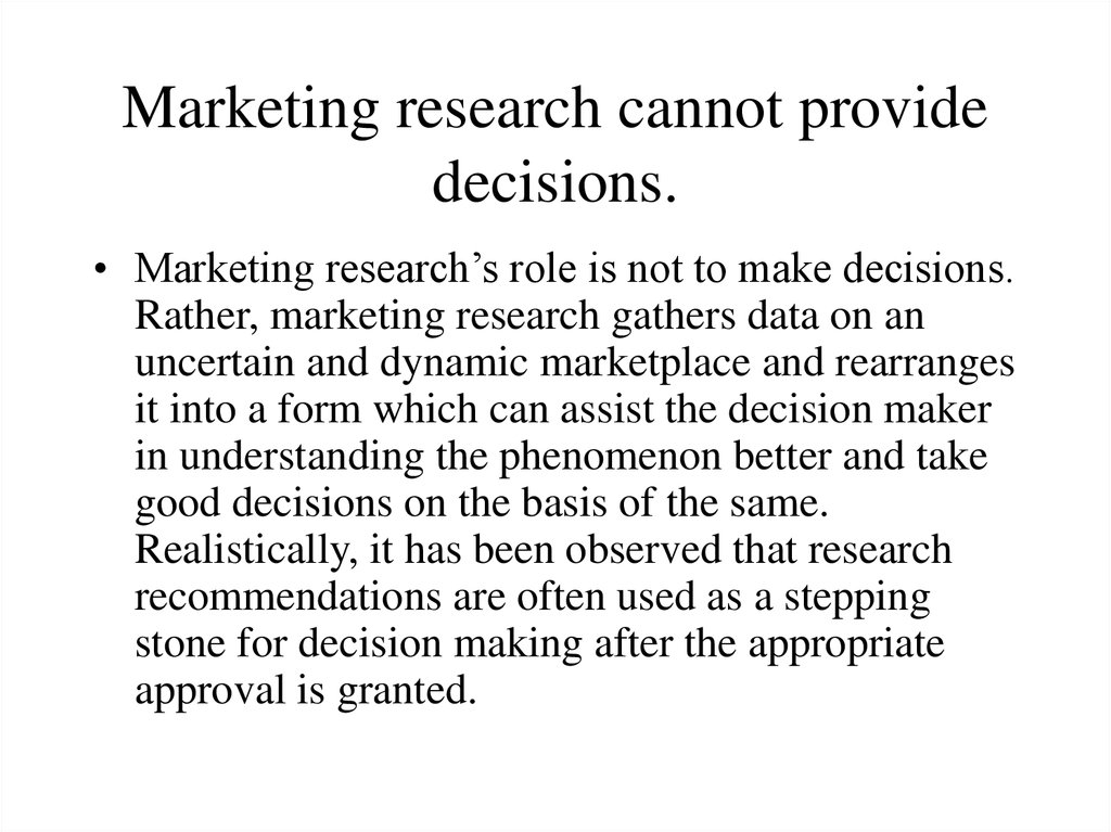 Marketing research cannot provide decisions.