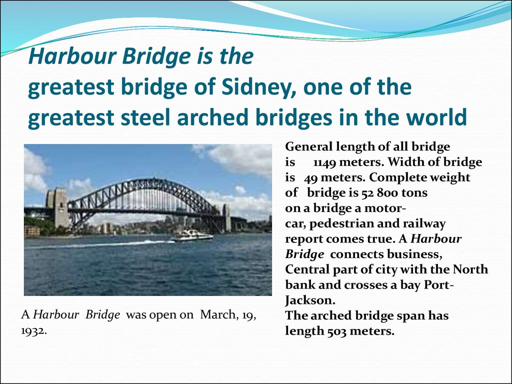 Harbour Bridge is the greatest bridge of Sidney, one of the  greatest steel arched bridges in the world