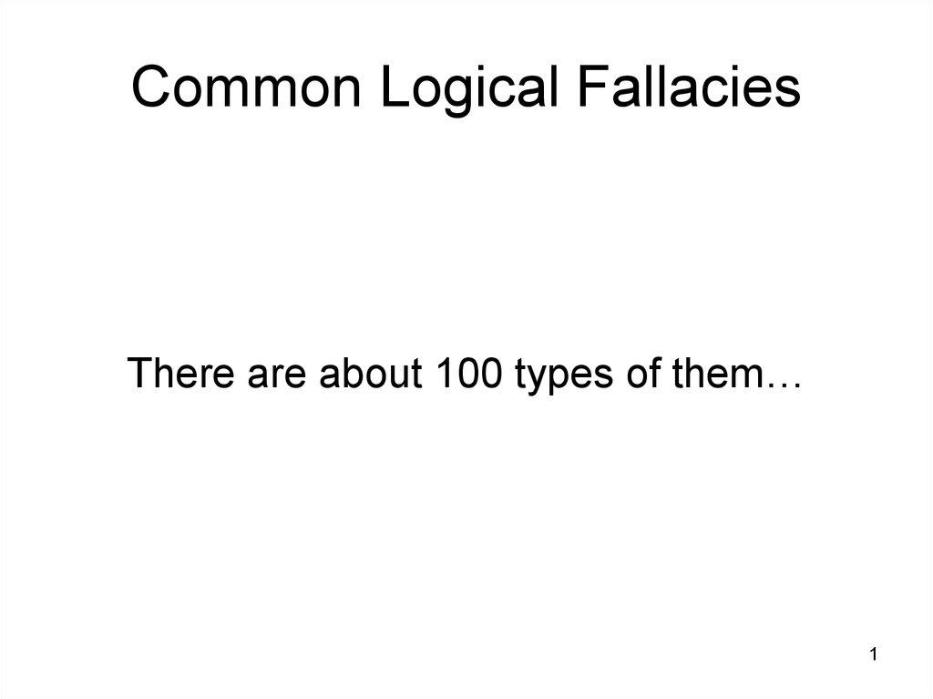 four types of fallacy Common fallacies in reasoning 1 4 faulty analogy: the fallacy also involves treating hypothetical situations as if they were fact.