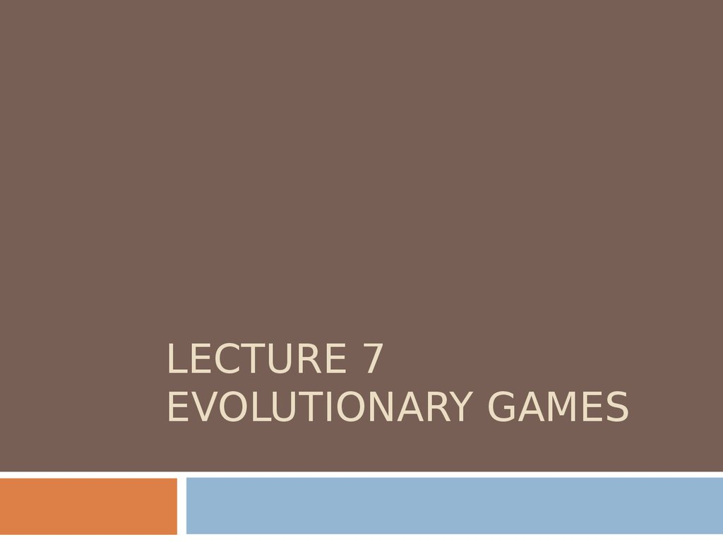 LECTURE 7 EVOLUTIONARY GAMES