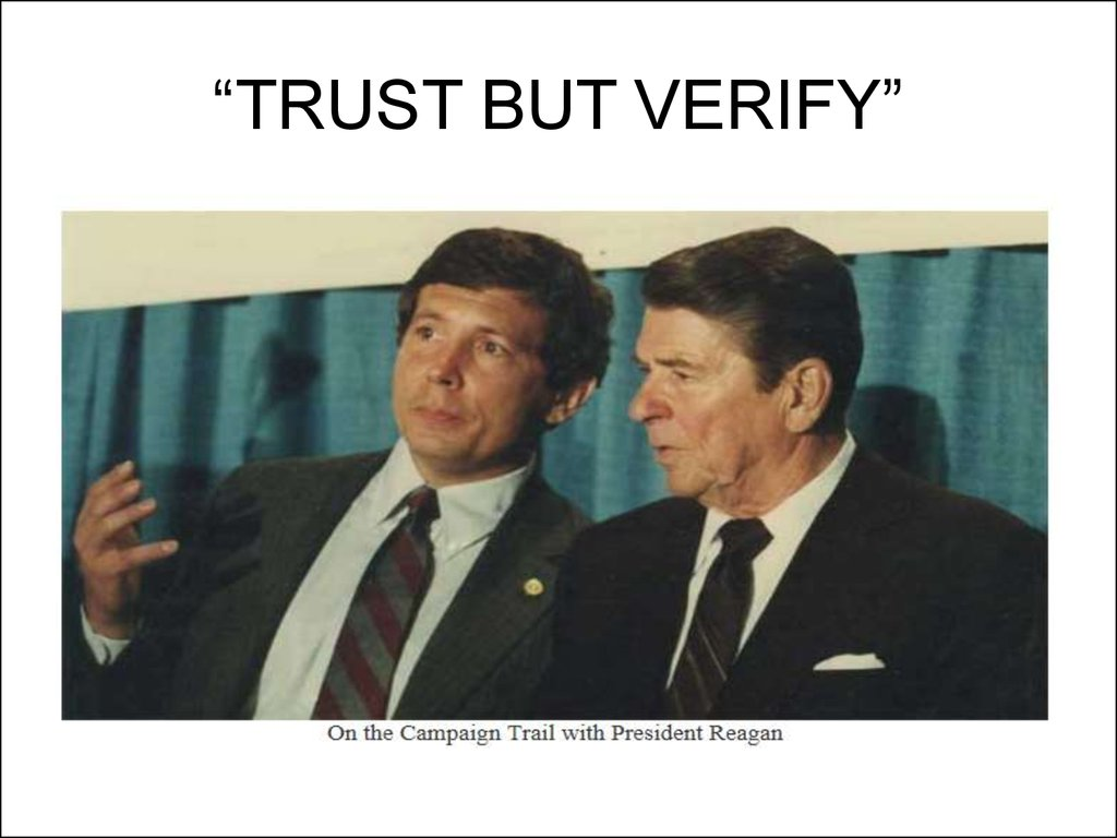 """TRUST BUT VERIFY"""